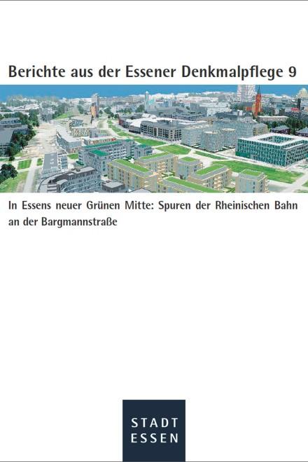 Titelblatt: In Essens neuer Grünen Mitte: Spuren der Rheinischen Bahn an der Bargmannstraße