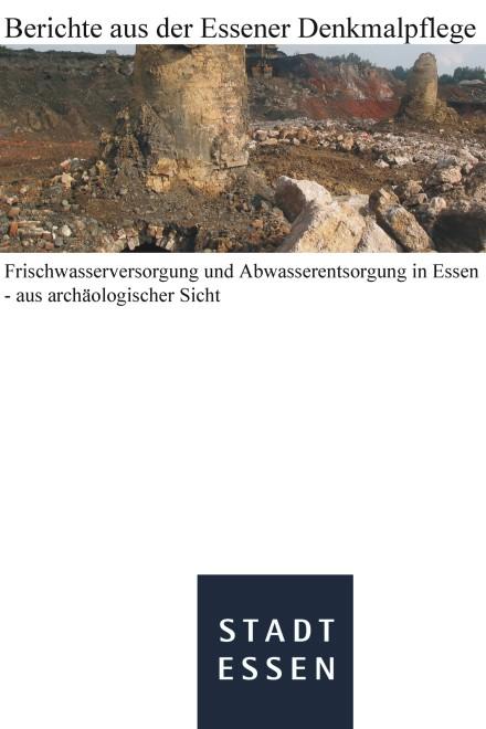 """Titelblatt: Frischwasserversorgung und Abwasserentsorgung in Essen aus archäologischer Sicht"""""""